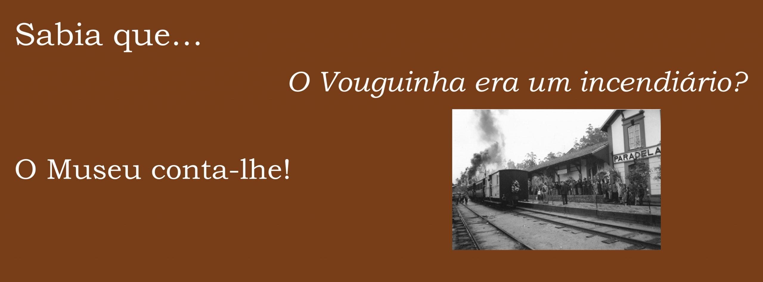 Sabia que… o Vouguinha era um incendiário?